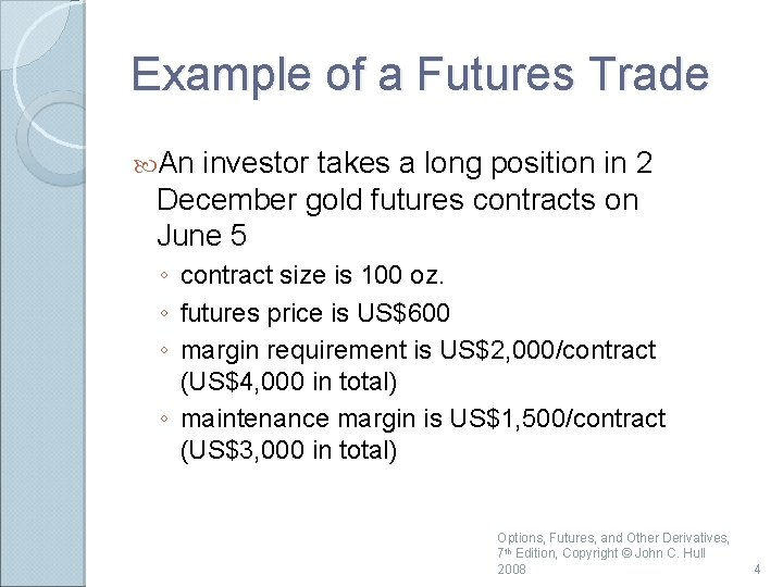 Example of a Futures Trade An investor takes a long position in 2 December