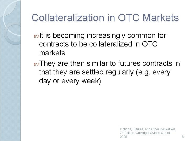 Collateralization in OTC Markets It is becoming increasingly common for contracts to be collateralized