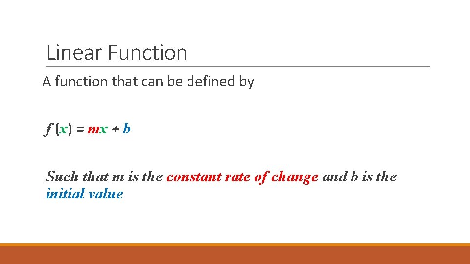 Linear Function A function that can be defined by f (x) = mx +