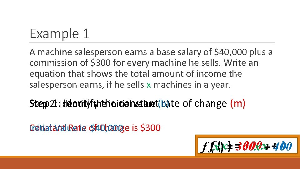 Example 1 A machine salesperson earns a base salary of $40, 000 plus a