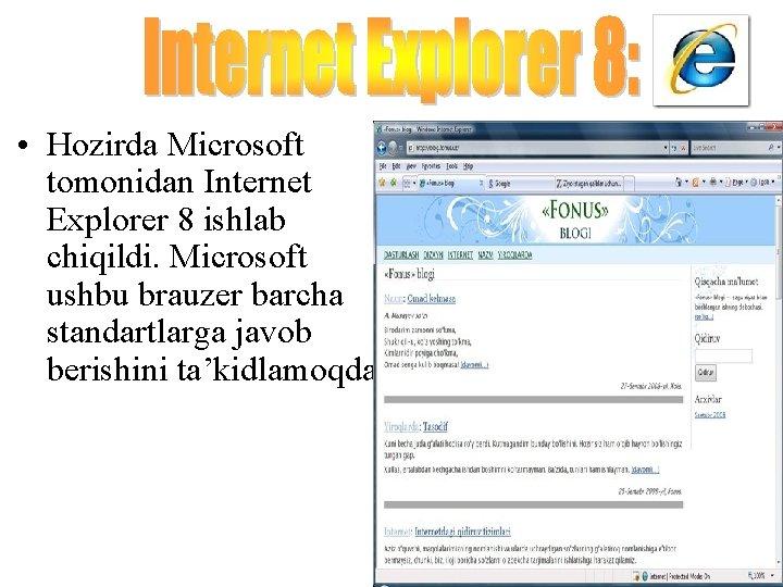 • Hozirda Microsoft tomonidan Internet Explorer 8 ishlab chiqildi. Microsoft ushbu brauzer barcha
