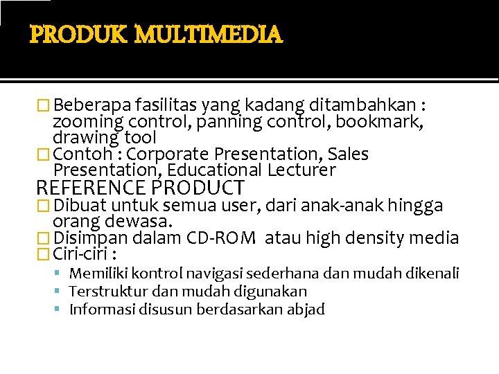 PRODUK MULTIMEDIA � Beberapa fasilitas yang kadang ditambahkan : zooming control, panning control, bookmark,