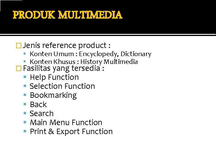 PRODUK MULTIMEDIA � Jenis reference product : Konten Umum : Encyclopedy, Dictionary Konten Khusus