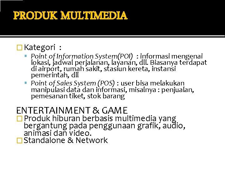 PRODUK MULTIMEDIA � Kategori : Point of Information System(POI) : informasi mengenai lokasi, jadwal