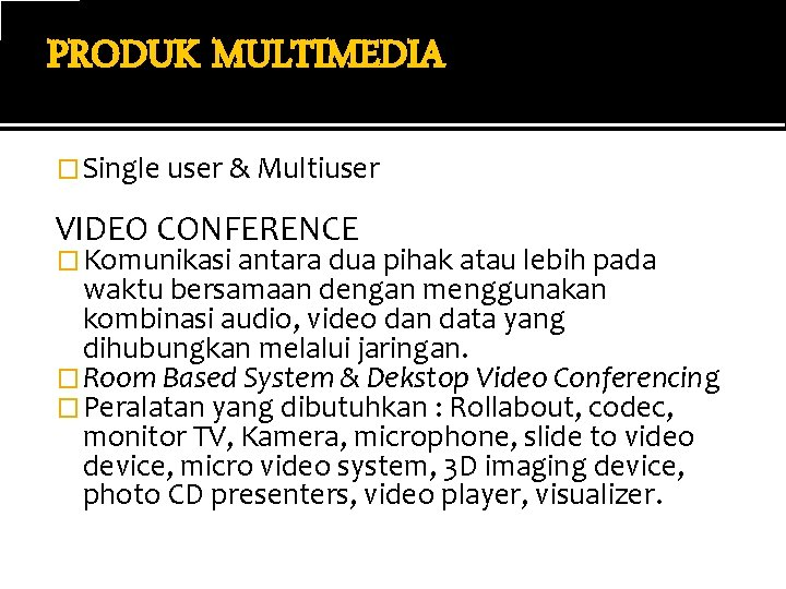 PRODUK MULTIMEDIA � Single user & Multiuser VIDEO CONFERENCE � Komunikasi antara dua pihak