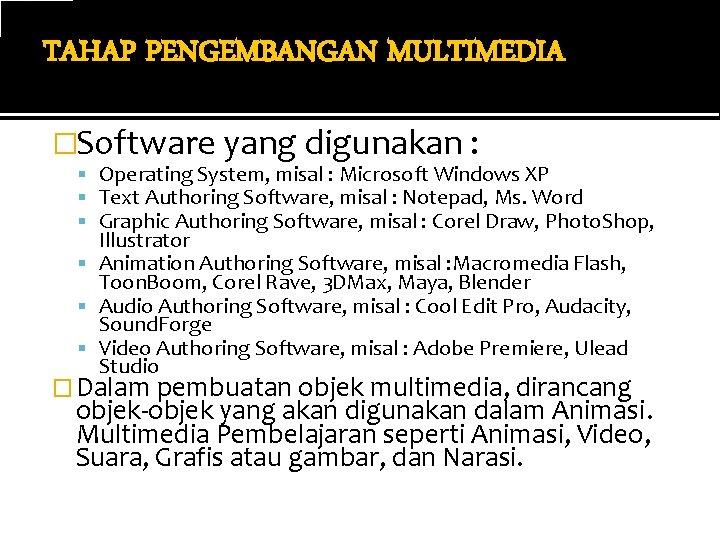TAHAP PENGEMBANGAN MULTIMEDIA �Software yang digunakan : Operating System, misal : Microsoft Windows XP
