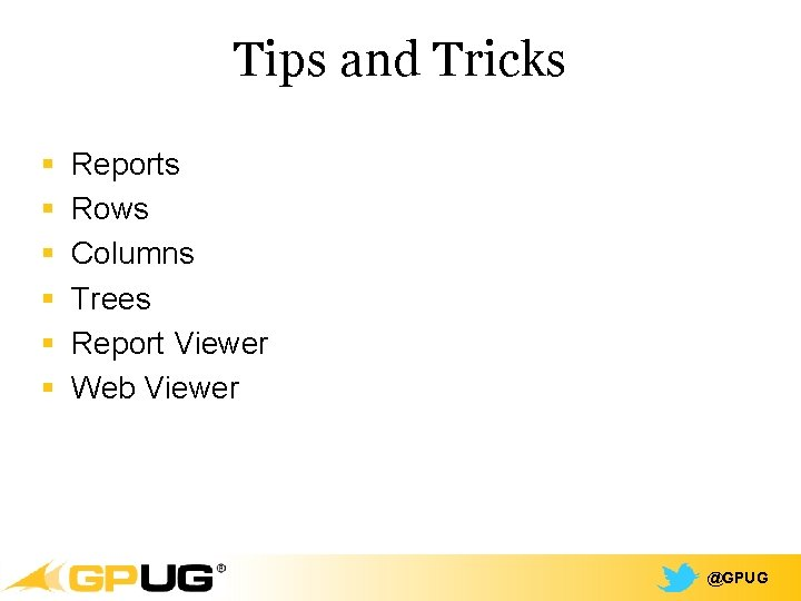 Tips and Tricks § § § Reports Rows Columns Trees Report Viewer Web Viewer