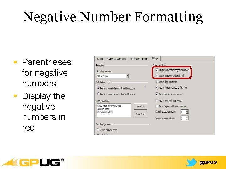 Negative Number Formatting § Parentheses for negative numbers § Display the negative numbers in
