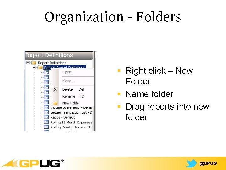 Organization - Folders § Right click – New Folder § Name folder § Drag