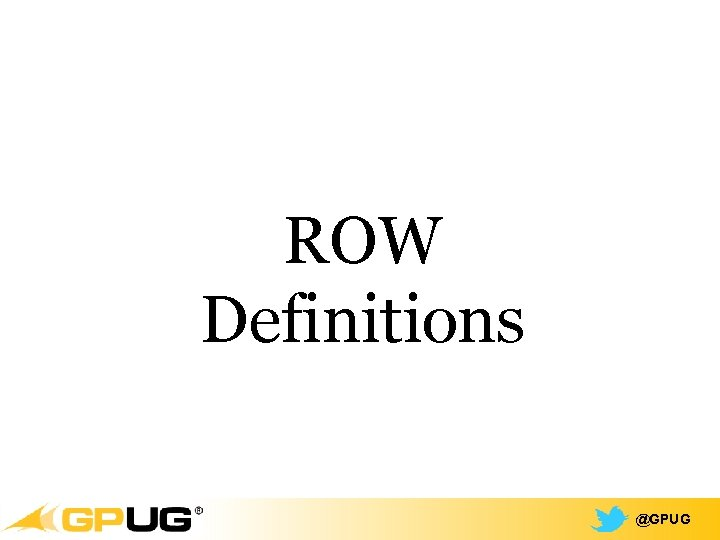 ROW Definitions @GPUG