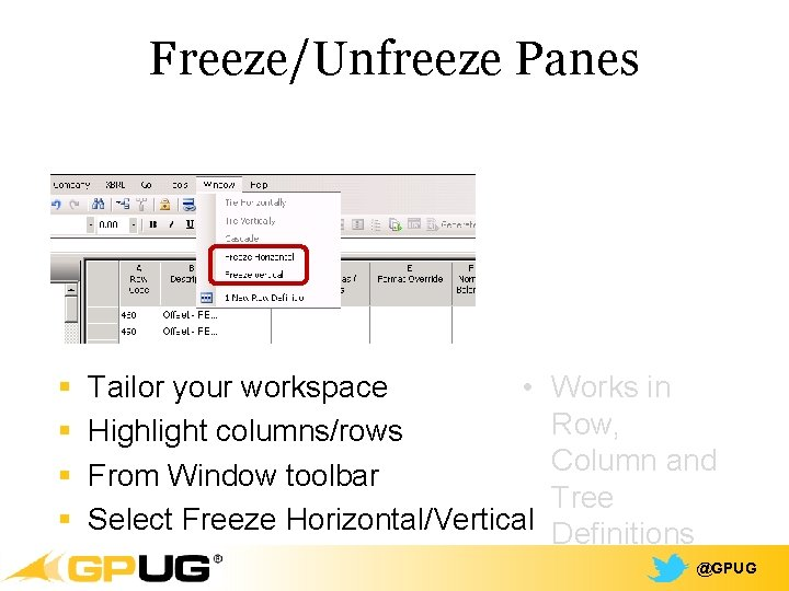 Freeze/Unfreeze Panes § § Tailor your workspace • Highlight columns/rows From Window toolbar Select