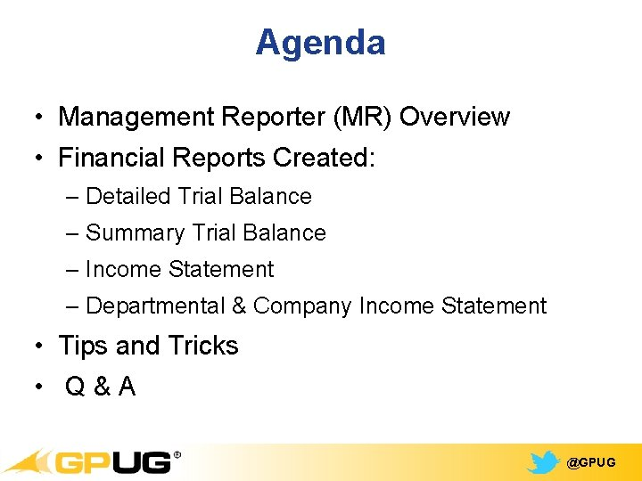 Agenda • Management Reporter (MR) Overview • Financial Reports Created: – Detailed Trial Balance