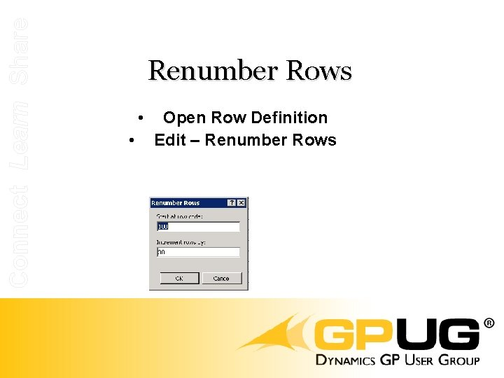 Connect Learn Share Renumber Rows • • Open Row Definition Edit – Renumber Rows
