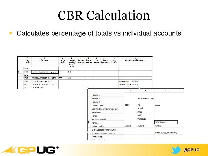 CBR Calculation § Calculates percentage of totals vs individual accounts @GPUG