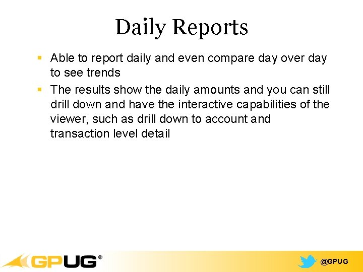 Daily Reports § Able to report daily and even compare day over day to