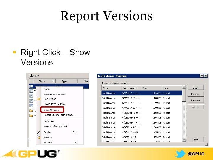 Report Versions § Right Click – Show Versions @GPUG
