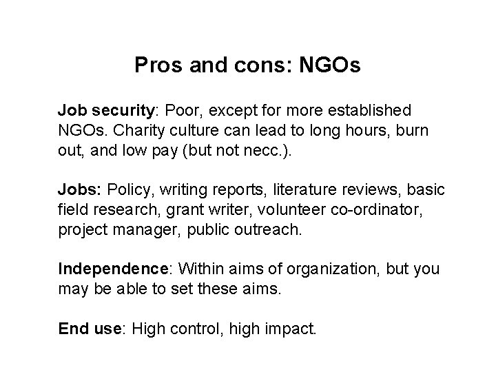 Pros and cons: NGOs Job security: Poor, except for more established NGOs. Charity culture