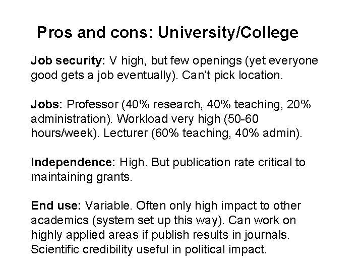 Pros and cons: University/College Job security: V high, but few openings (yet everyone good