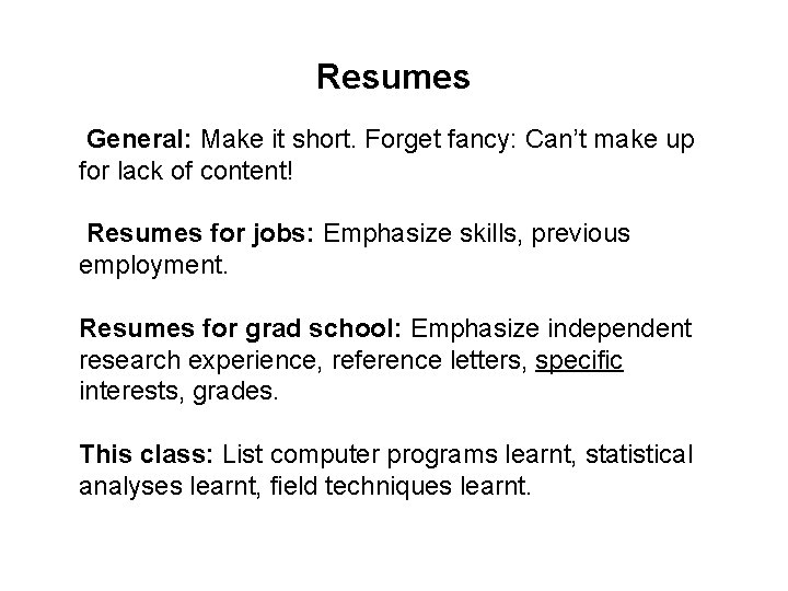 Resumes General: Make it short. Forget fancy: Can't make up for lack of content!