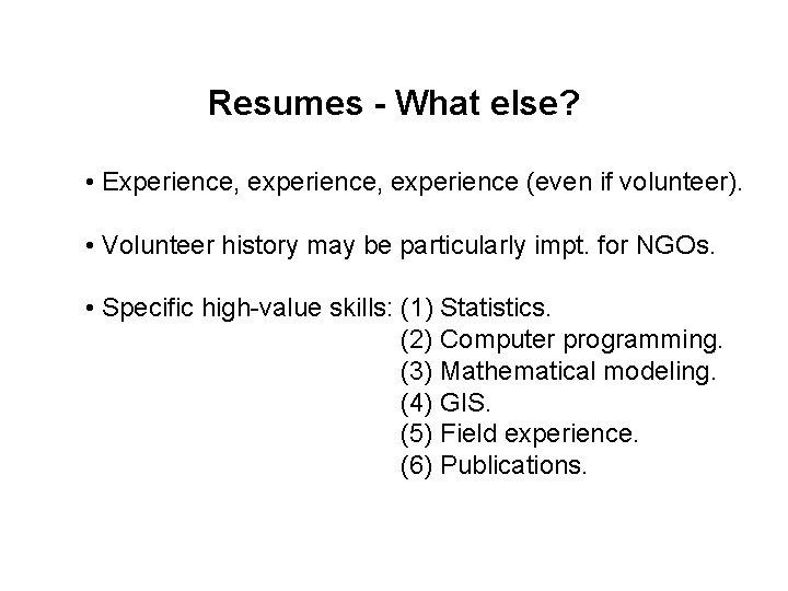 Resumes - What else? • Experience, experience (even if volunteer). • Volunteer history may