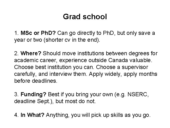 Grad school 1. MSc or Ph. D? Can go directly to Ph. D, but