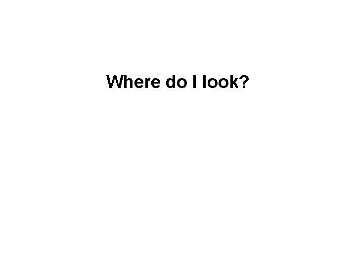 Where do I look?