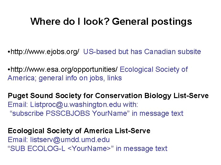 Where do I look? General postings • http: //www. ejobs. org/ US-based but has