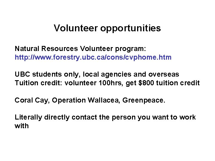 Volunteer opportunities Natural Resources Volunteer program: http: //www. forestry. ubc. ca/cons/cvphome. htm UBC students
