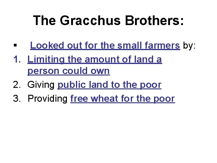 The Gracchus Brothers: § Looked out for the small farmers by: 1. Limiting the