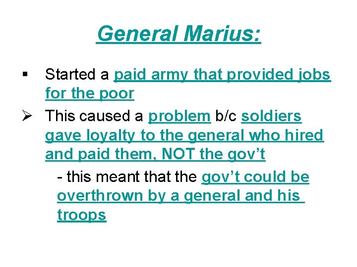 General Marius: § Started a paid army that provided jobs for the poor Ø