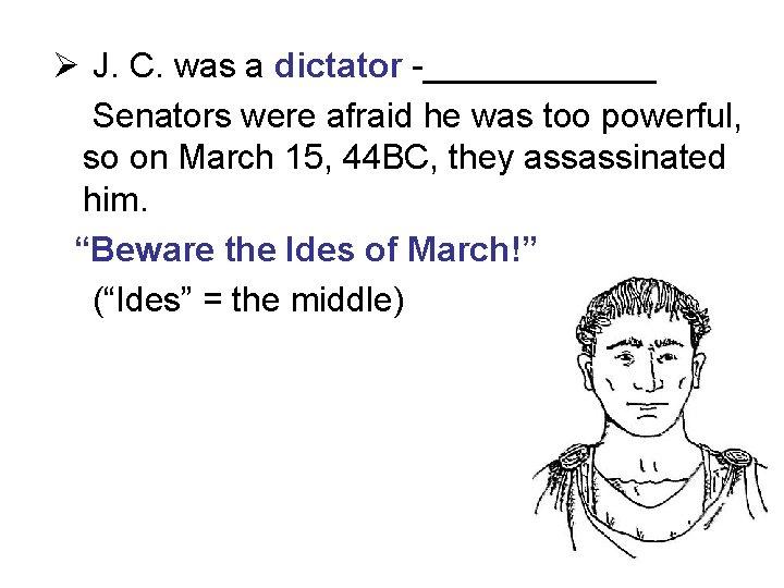Ø J. C. was a dictator -______ Senators were afraid he was too powerful,