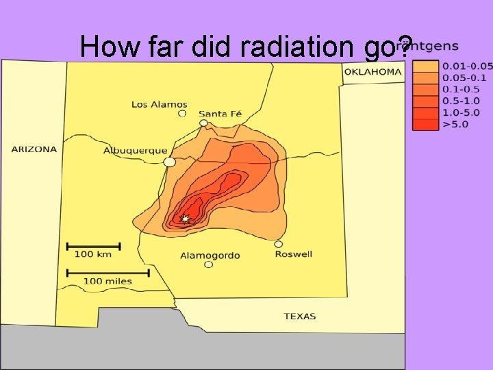 How far did radiation go?