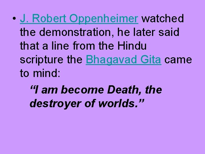 • J. Robert Oppenheimer watched the demonstration, he later said that a line