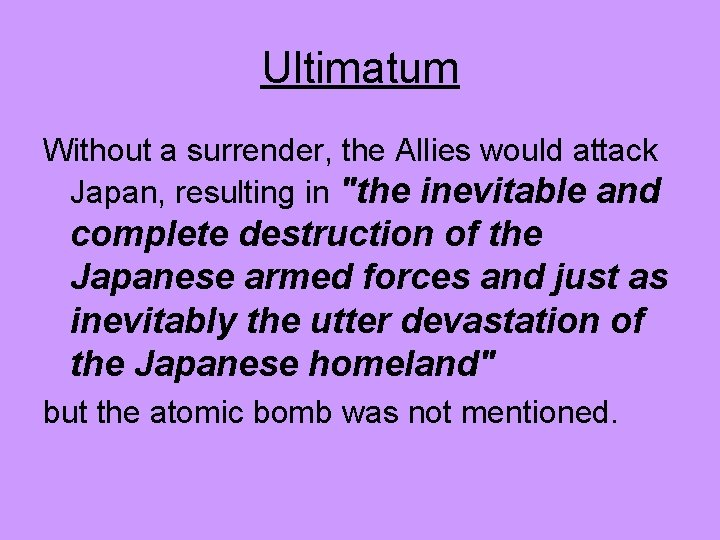 """Ultimatum Without a surrender, the Allies would attack Japan, resulting in """"the inevitable and"""