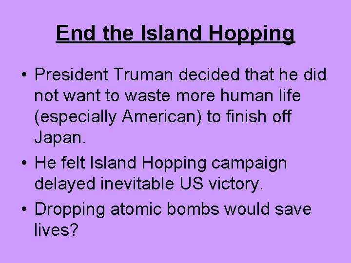 End the Island Hopping • President Truman decided that he did not want to