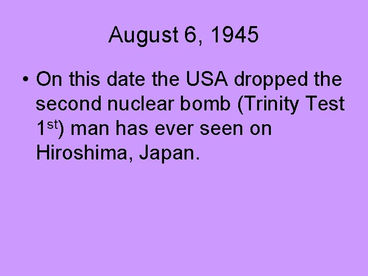 August 6, 1945 • On this date the USA dropped the second nuclear bomb