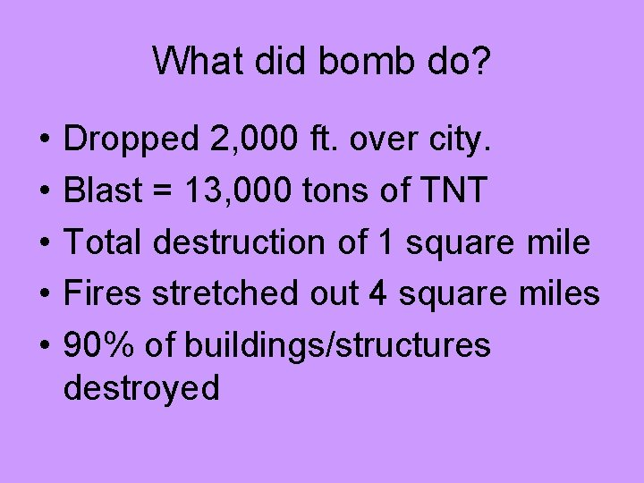 What did bomb do? • • • Dropped 2, 000 ft. over city. Blast