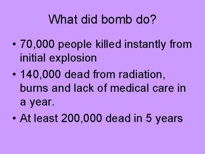 What did bomb do? • 70, 000 people killed instantly from initial explosion •