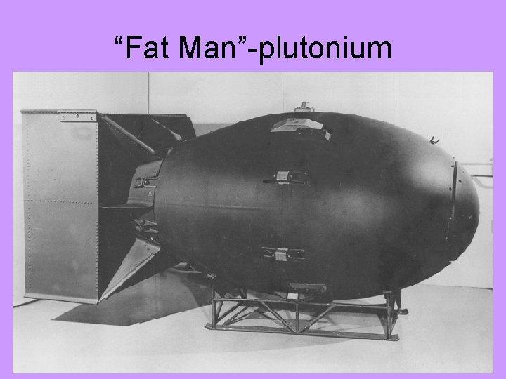 """""""Fat Man""""-plutonium"""