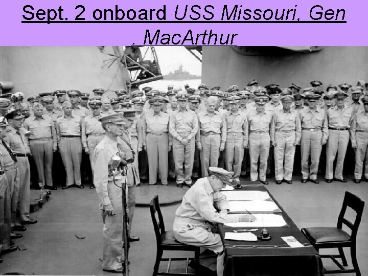 Sept. 2 onboard USS Missouri, Gen. Mac. Arthur