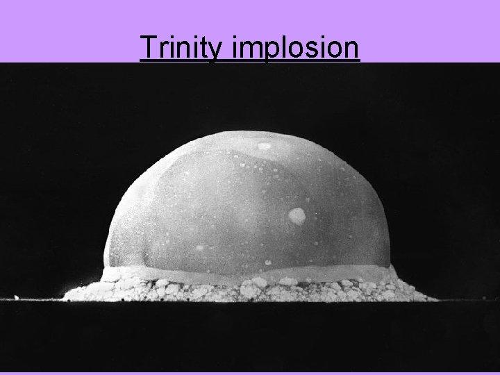 Trinity implosion