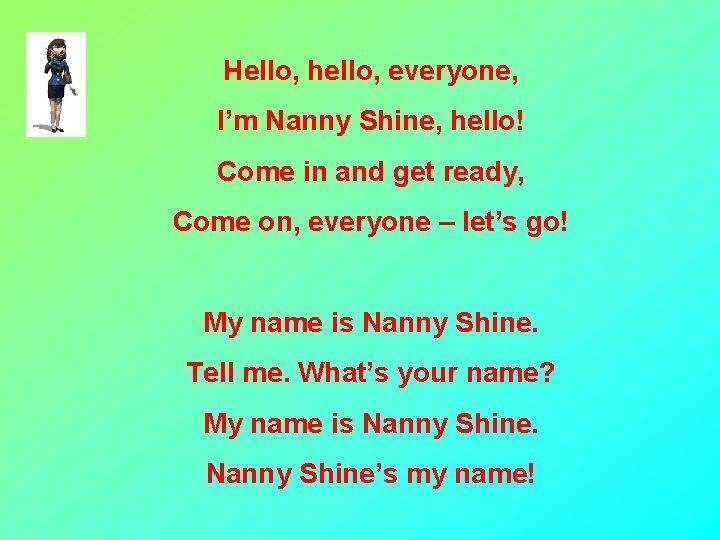 Hello, hello, everyone, I'm Nanny Shine, hello! Come in and get ready, Come on,
