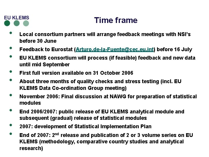 Time frame • • • Local consortium partners will arrange feedback meetings with NSI's