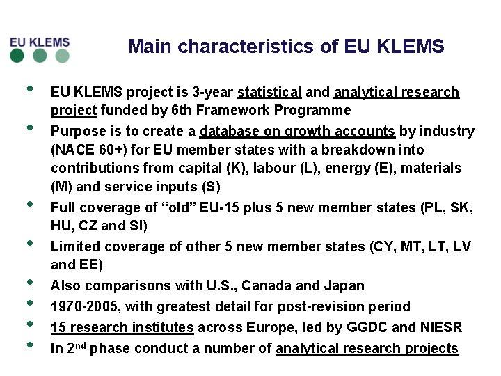 Main characteristics of EU KLEMS • • EU KLEMS project is 3 -year statistical