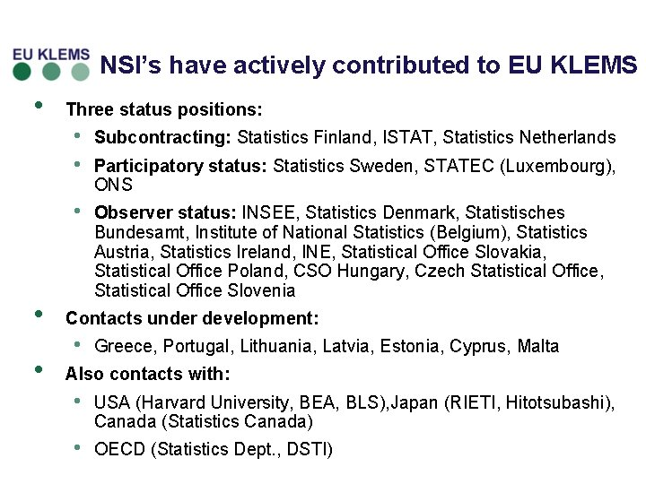NSI's have actively contributed to EU KLEMS • • • Three status positions: •