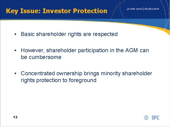 Key Issue: Investor Protection • Basic shareholder rights are respected • However, shareholder participation