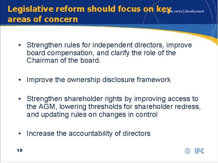 Legislative reform should focus on key areas of concern • Strengthen rules for independent