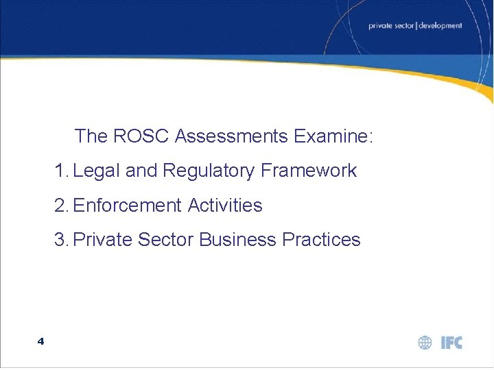 The ROSC Assessments Examine: 1. Legal and Regulatory Framework 2. Enforcement Activities 3. Private