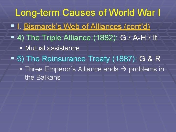 Long-term Causes of World War I § I. Bismarck's Web of Alliances (cont'd) §