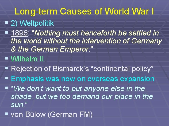 """Long-term Causes of World War I § 2) Weltpolitik § 1896: """"Nothing must henceforth"""
